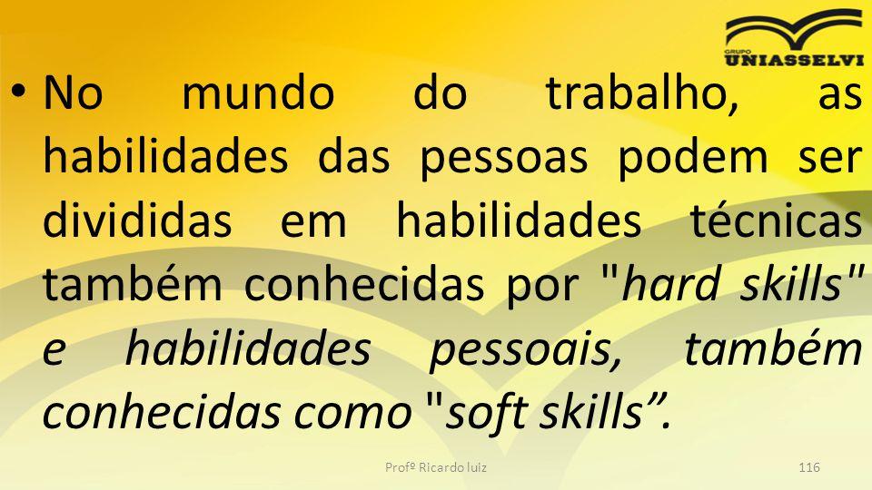 No mundo do trabalho, as habilidades das pessoas podem ser divididas em habilidades técnicas também conhecidas por hard skills e habilidades pessoais, também conhecidas como soft skills .