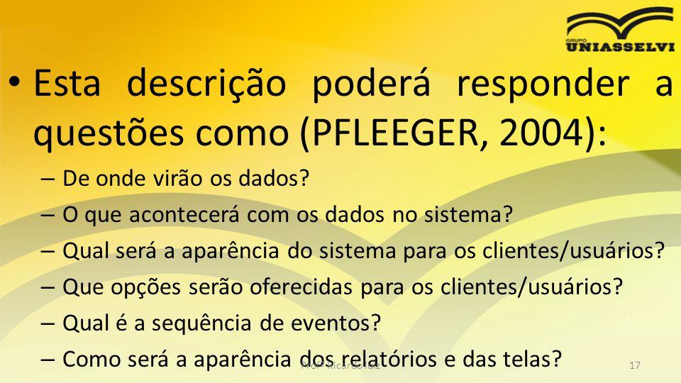 Esta descrição poderá responder a questões como (PFLEEGER, 2004):