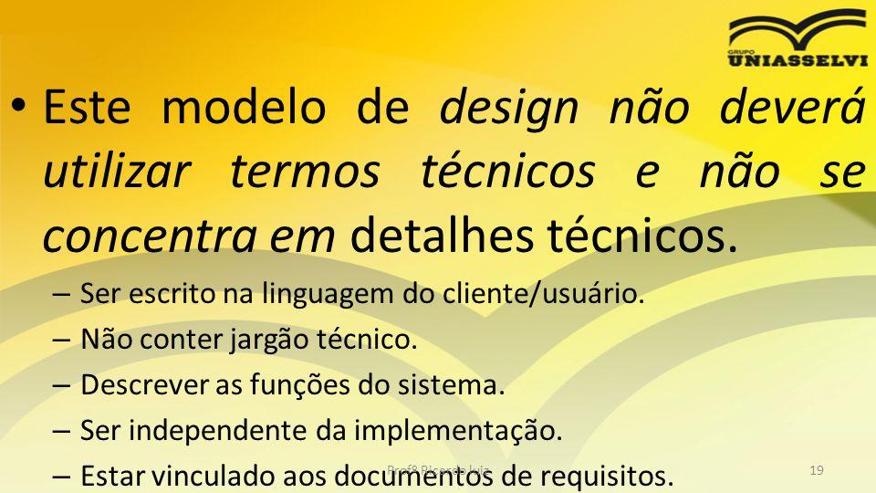 Este modelo de design não deverá utilizar termos técnicos e não se concentra em detalhes técnicos.
