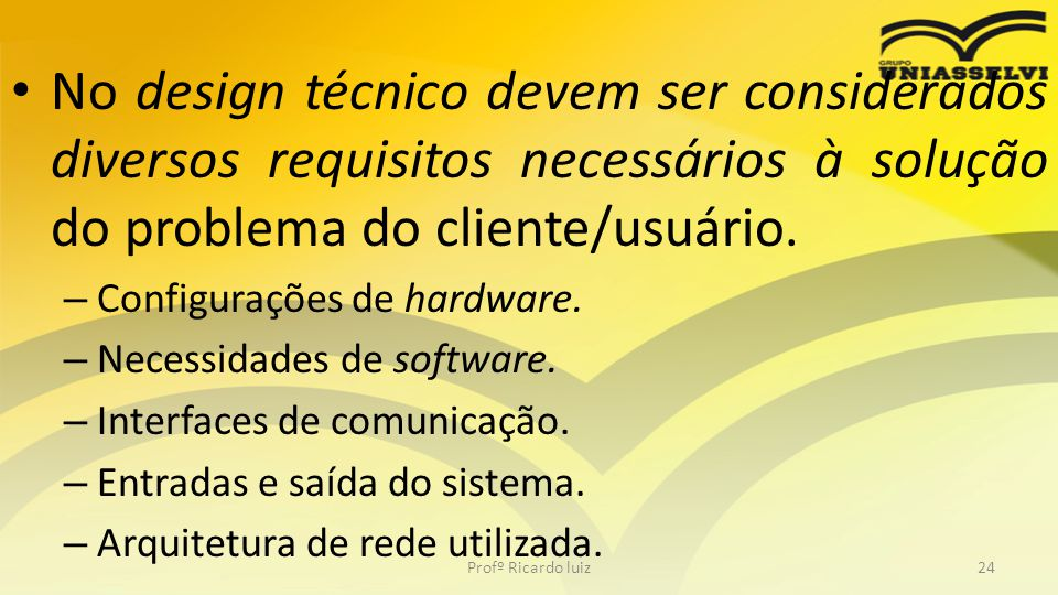 No design técnico devem ser considerados diversos requisitos necessários à solução do problema do cliente/usuário.