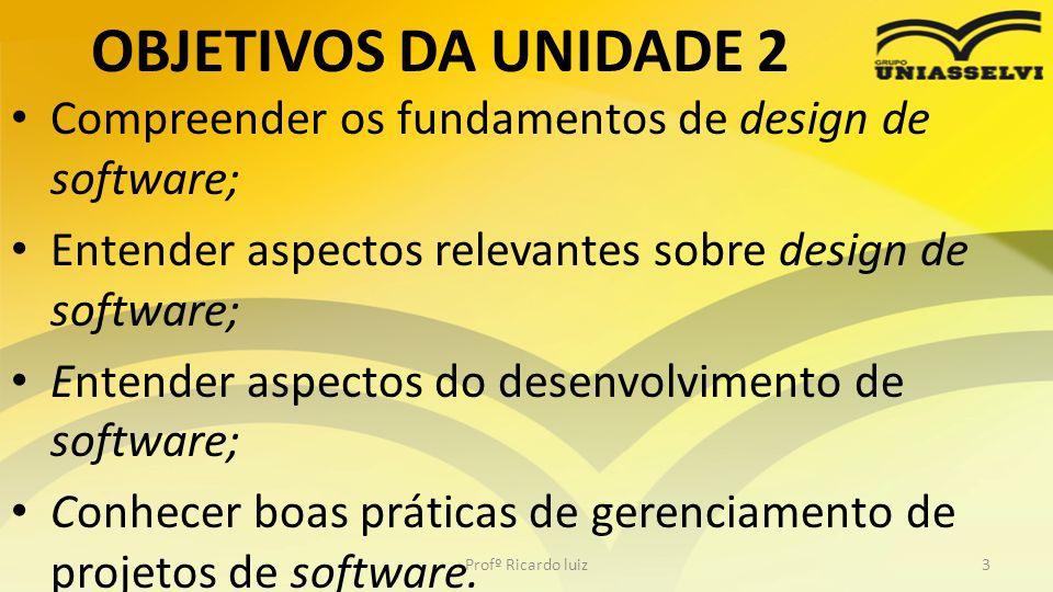 OBJETIVOS DA UNIDADE 2 Compreender os fundamentos de design de software; Entender aspectos relevantes sobre design de software;