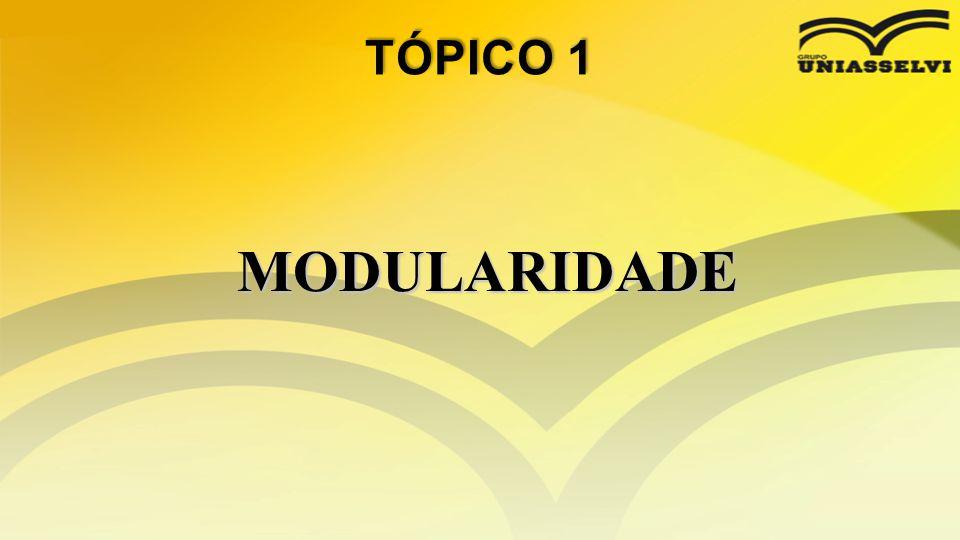 TÓPICO 1 MODULARIDADE
