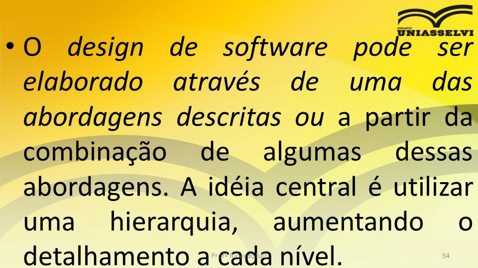 O design de software pode ser elaborado através de uma das abordagens descritas ou a partir da combinação de algumas dessas abordagens. A idéia central é utilizar uma hierarquia, aumentando o detalhamento a cada nível.