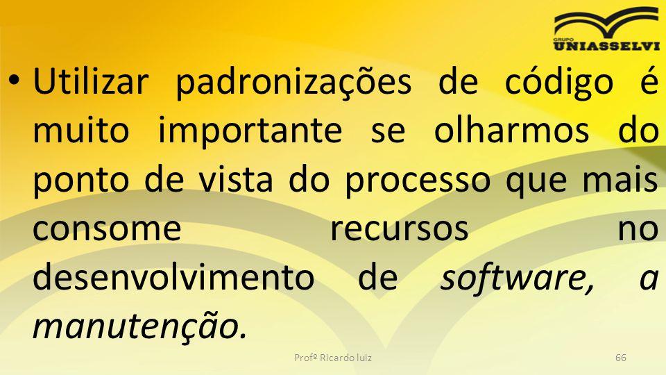 Utilizar padronizações de código é muito importante se olharmos do ponto de vista do processo que mais consome recursos no desenvolvimento de software, a manutenção.