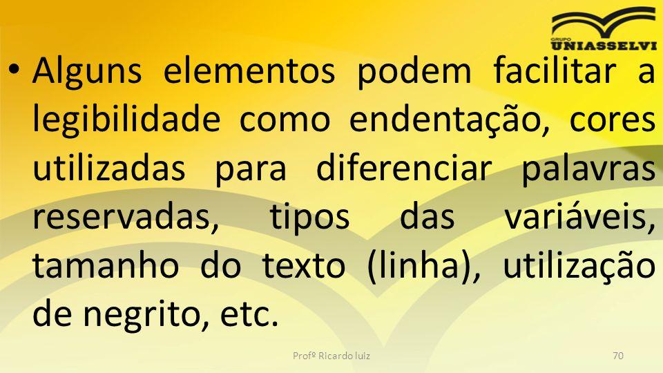 Alguns elementos podem facilitar a legibilidade como endentação, cores utilizadas para diferenciar palavras reservadas, tipos das variáveis, tamanho do texto (linha), utilização de negrito, etc.