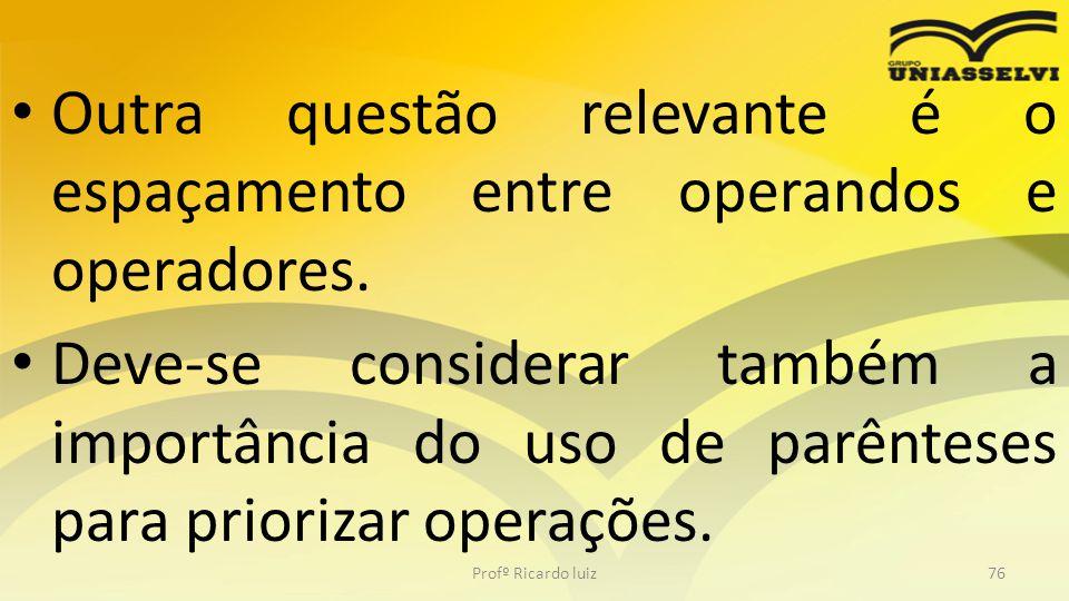 Outra questão relevante é o espaçamento entre operandos e operadores.