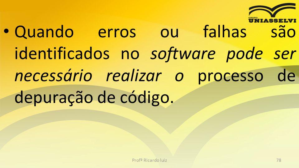 Quando erros ou falhas são identificados no software pode ser necessário realizar o processo de depuração de código.