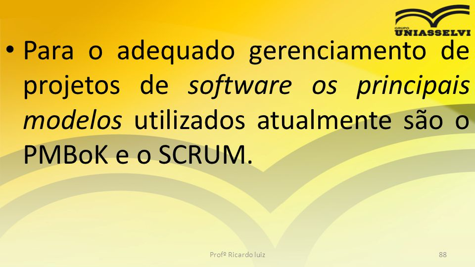 Para o adequado gerenciamento de projetos de software os principais modelos utilizados atualmente são o PMBoK e o SCRUM.