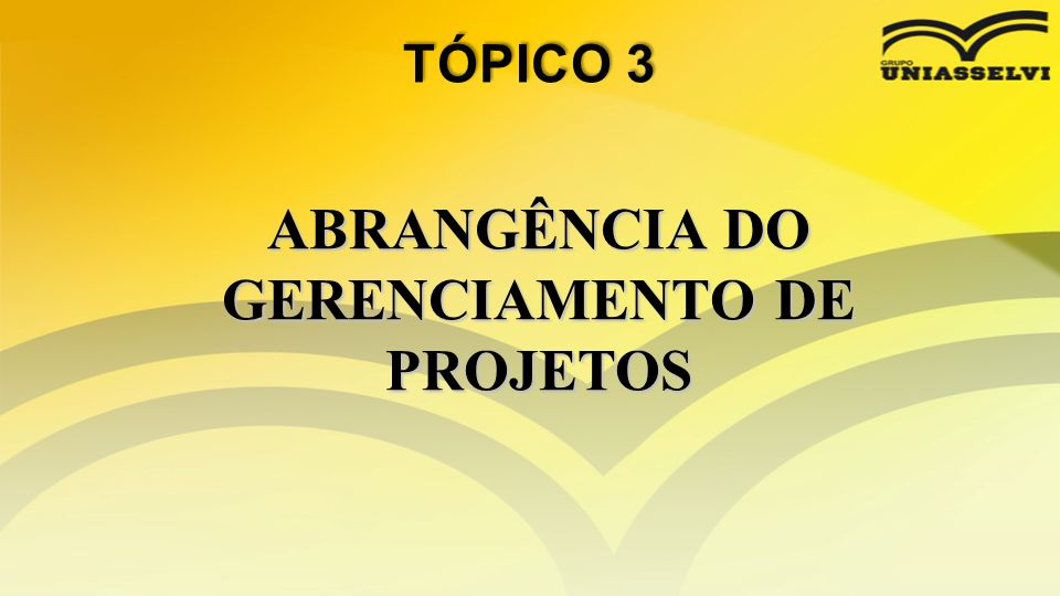 ABRANGÊNCIA DO GERENCIAMENTO DE PROJETOS