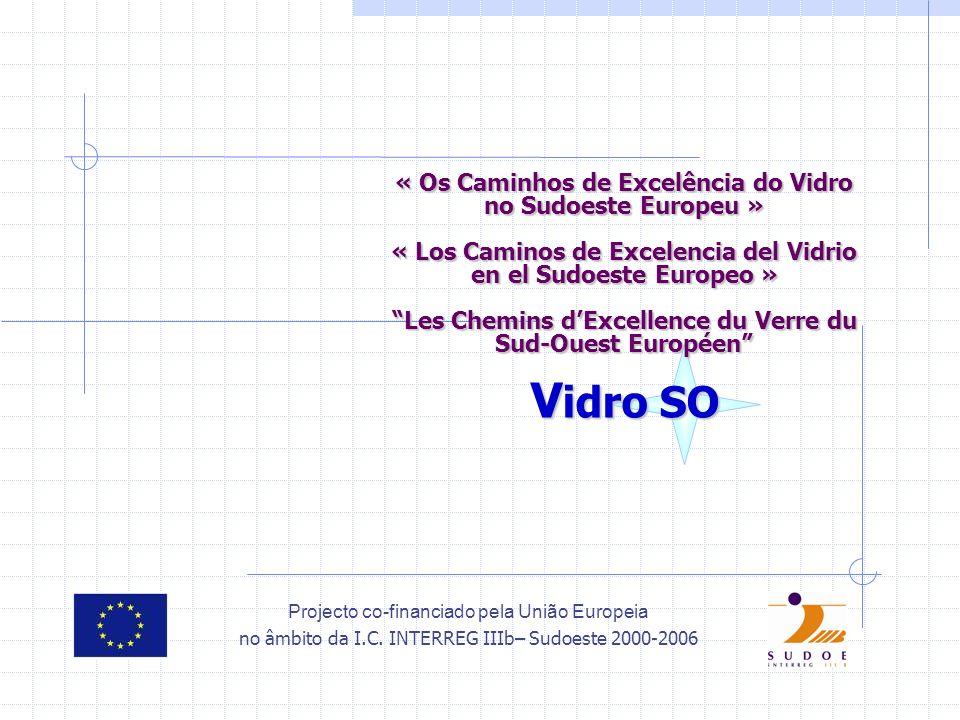 « Os Caminhos de Excelência do Vidro no Sudoeste Europeu » « Los Caminos de Excelencia del Vidrio en el Sudoeste Europeo » Les Chemins d'Excellence du Verre du Sud-Ouest Européen Vidro SO