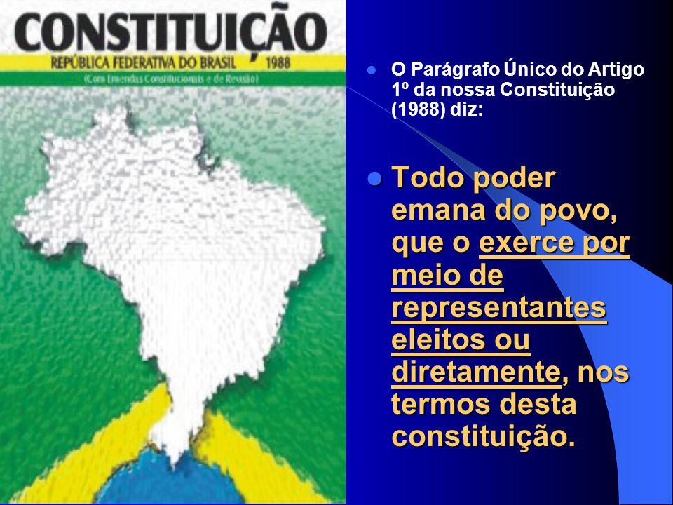 O Parágrafo Único do Artigo 1º da nossa Constituição (1988) diz: