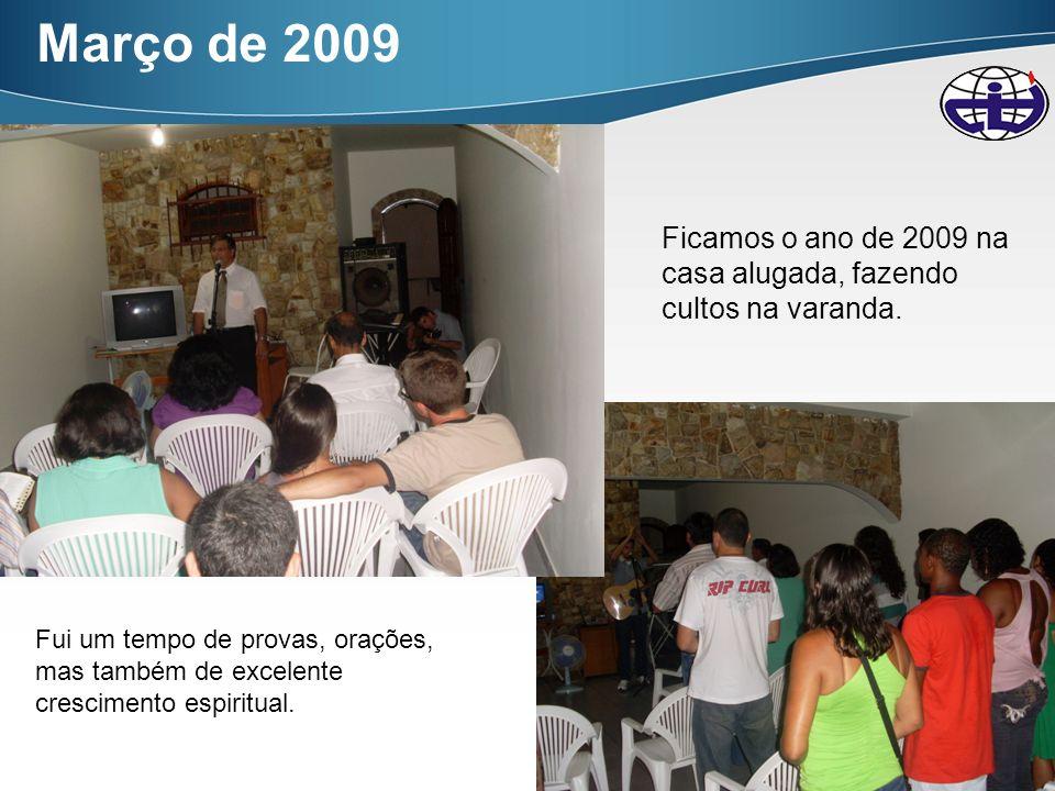 Março de 2009 Ficamos o ano de 2009 na casa alugada, fazendo cultos na varanda.