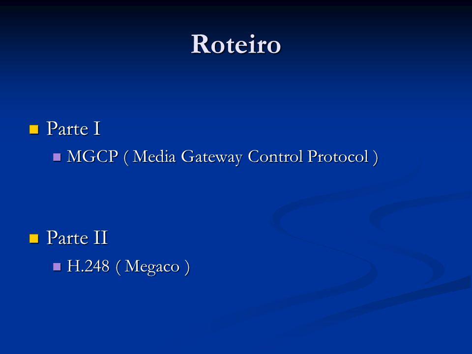 Roteiro Parte I Parte II MGCP ( Media Gateway Control Protocol )