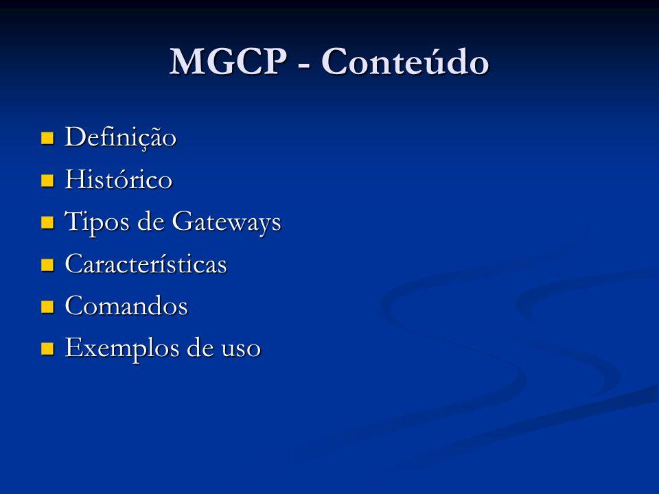 MGCP - Conteúdo Definição Histórico Tipos de Gateways Características