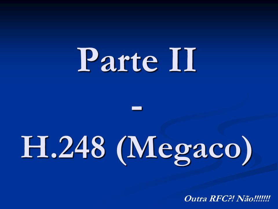 Parte II - H.248 (Megaco) Outra RFC ! Não!!!!!!!