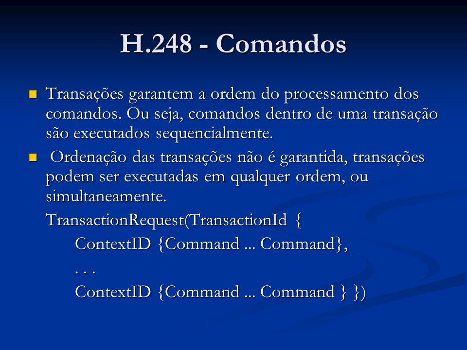 H.248 - Comandos Transações garantem a ordem do processamento dos comandos. Ou seja, comandos dentro de uma transação são executados sequencialmente.
