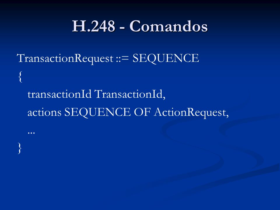 H.248 - Comandos TransactionRequest ::= SEQUENCE {