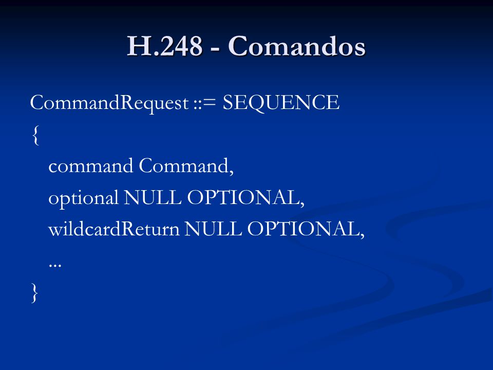 H.248 - Comandos CommandRequest ::= SEQUENCE { command Command,