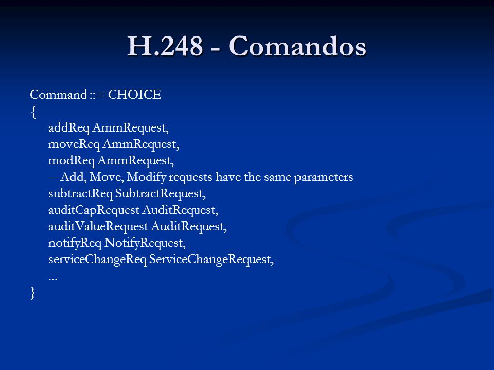 H.248 - Comandos Command ::= CHOICE { addReq AmmRequest,