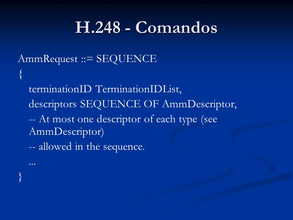 H.248 - Comandos AmmRequest ::= SEQUENCE {