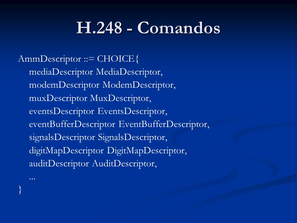 H.248 - Comandos AmmDescriptor ::= CHOICE{