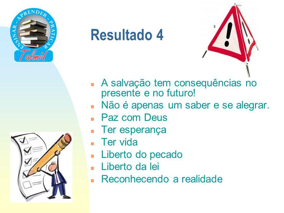 Resultado 4 A salvação tem consequências no presente e no futuro!
