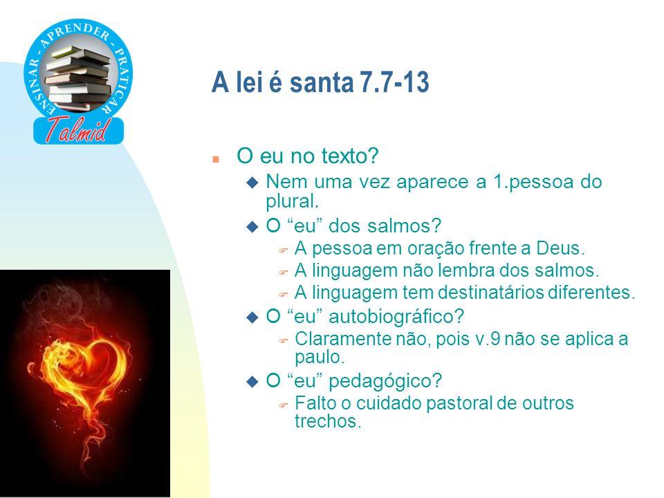 A lei é santa 7.7-13 O eu no texto