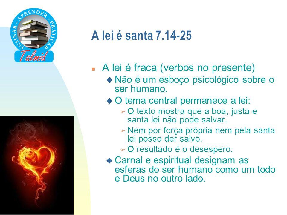 A lei é santa 7.14-25 A lei é fraca (verbos no presente)
