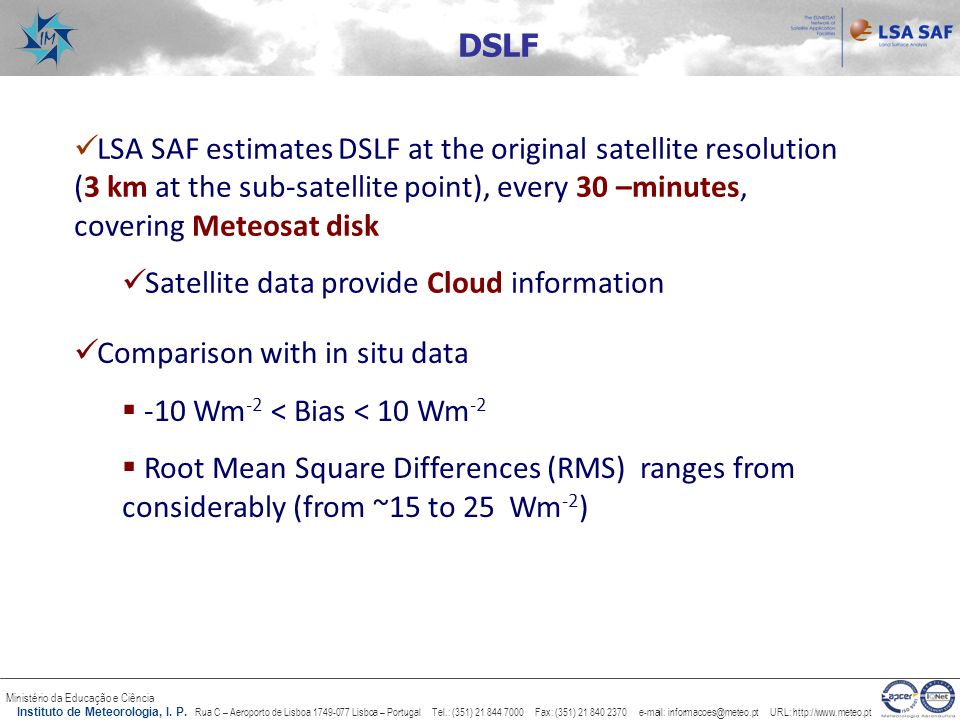 DSLFLSA SAF estimates DSLF at the original satellite resolution (3 km at the sub-satellite point), every 30 –minutes, covering Meteosat disk.