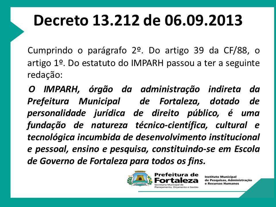 Decreto 13.212 de 06.09.2013 Cumprindo o parágrafo 2º. Do artigo 39 da CF/88, o artigo 1º. Do estatuto do IMPARH passou a ter a seguinte redação: