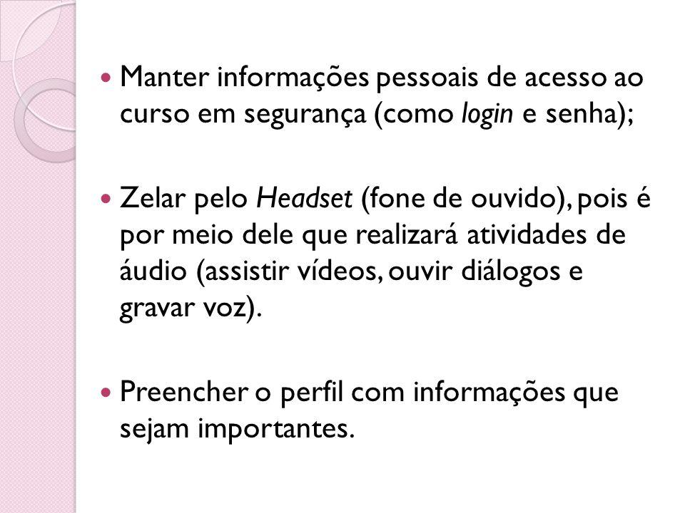 Manter informações pessoais de acesso ao curso em segurança (como login e senha);