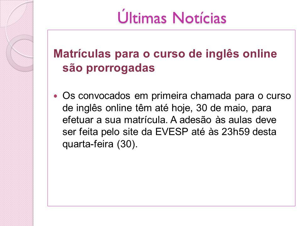 Últimas Notícias Matrículas para o curso de inglês online são prorrogadas.
