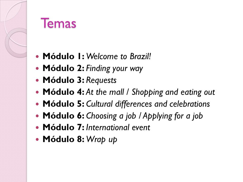 Temas Módulo 1: Welcome to Brazil! Módulo 2: Finding your way