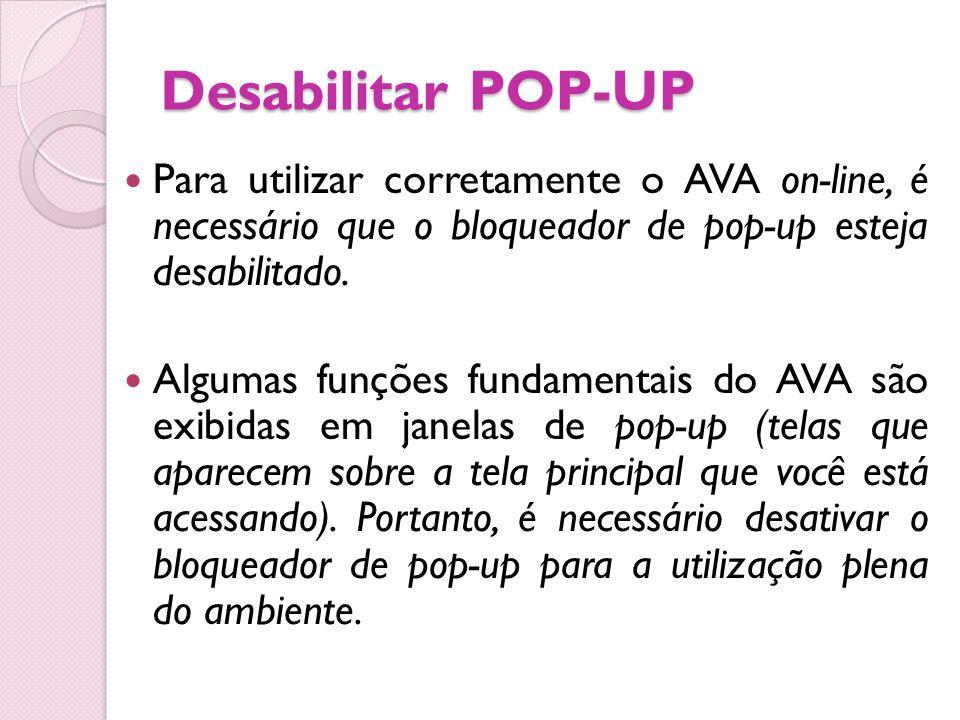 Desabilitar POP-UP Para utilizar corretamente o AVA on-line, é necessário que o bloqueador de pop-up esteja desabilitado.