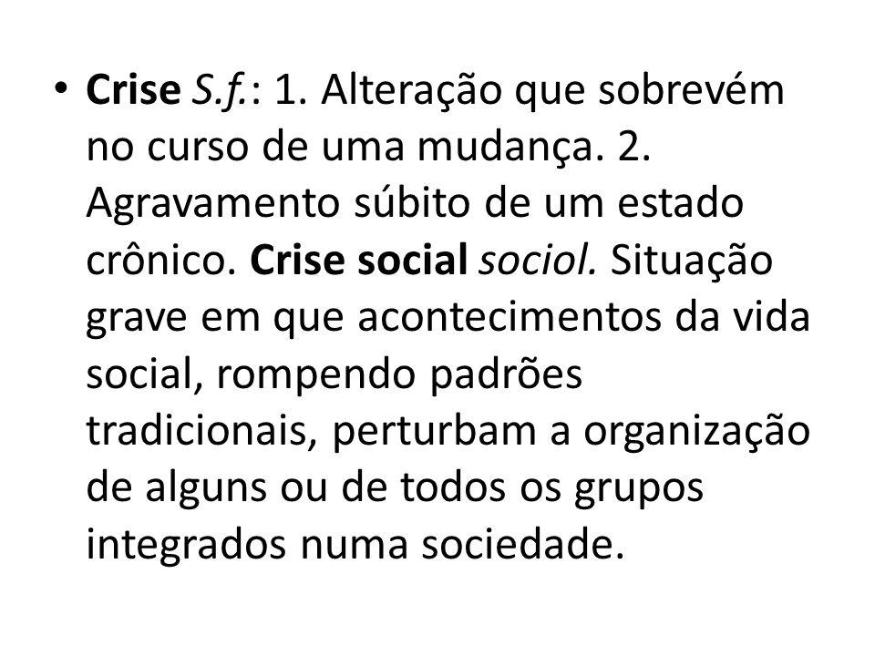 Crise S. f. : 1. Alteração que sobrevém no curso de uma mudança. 2