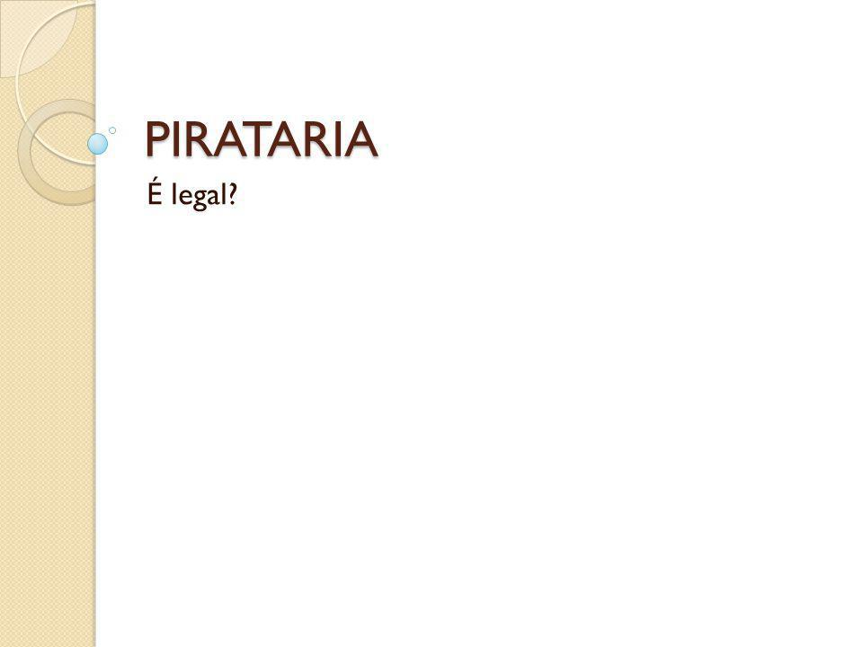 PIRATARIA É legal