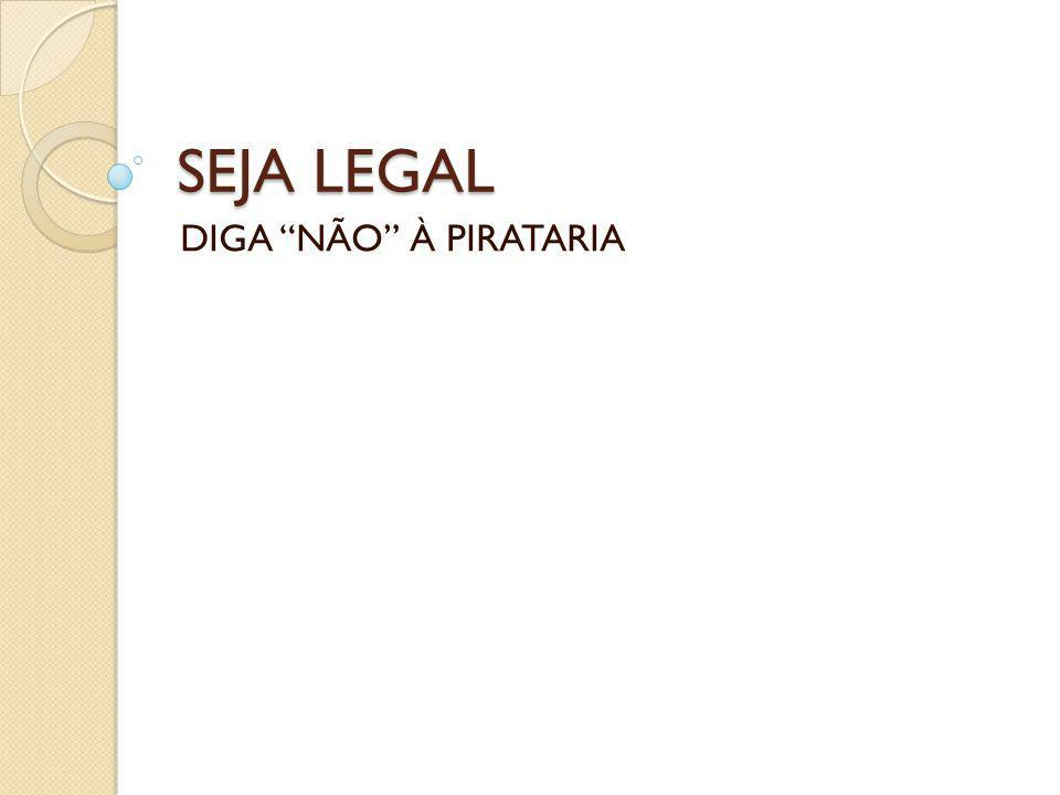 SEJA LEGAL DIGA NÃO À PIRATARIA