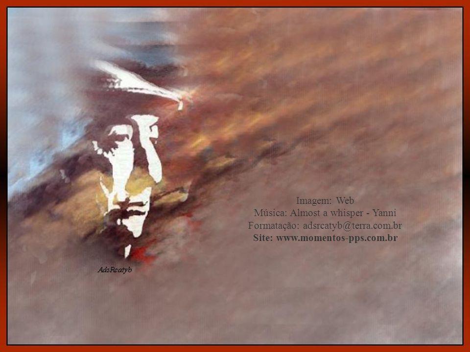Imagem: Web Música: Almost a whisper - Yanni Formatação: adsrcatyb@terra.com.br Site: www.momentos-pps.com.br