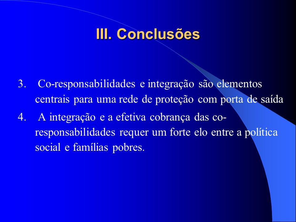 III. Conclusões Co-responsabilidades e integração são elementos centrais para uma rede de proteção com porta de saída.