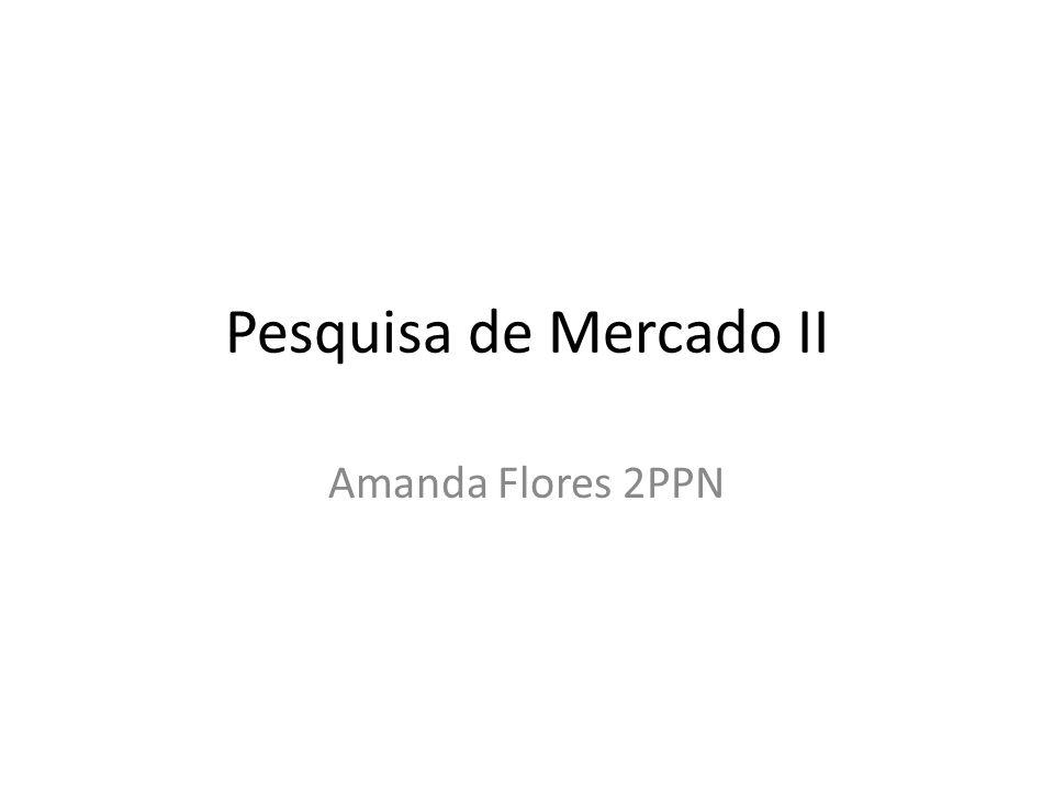 Pesquisa de Mercado II Amanda Flores 2PPN