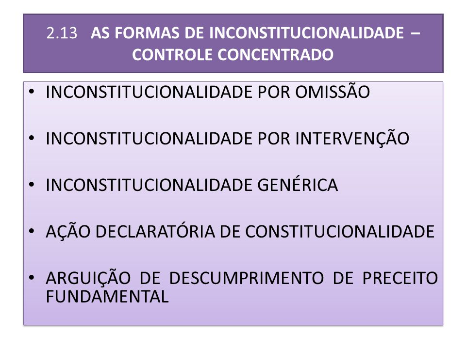 2.13 AS FORMAS DE INCONSTITUCIONALIDADE – CONTROLE CONCENTRADO