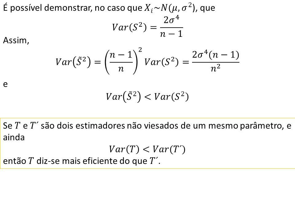 É possível demonstrar, no caso que 𝑋 𝑖 ~𝑁(𝜇, 𝜎 2 ), que