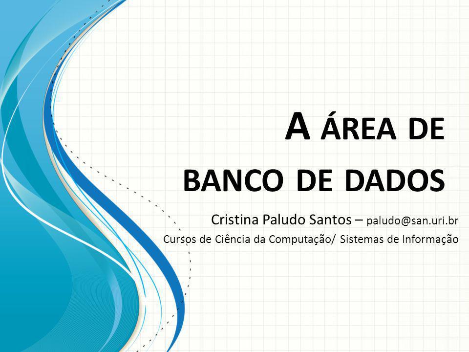 A área de banco de dados Cristina Paludo Santos – paludo@san.uri.br