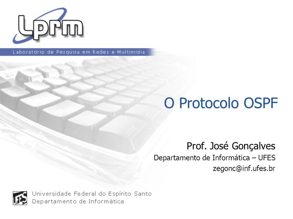 O Protocolo OSPF Prof. José Gonçalves