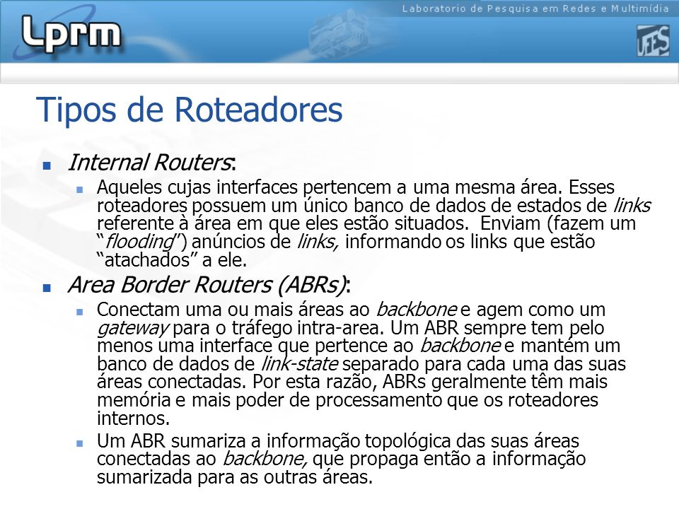 Tipos de Roteadores Internal Routers: Area Border Routers (ABRs):