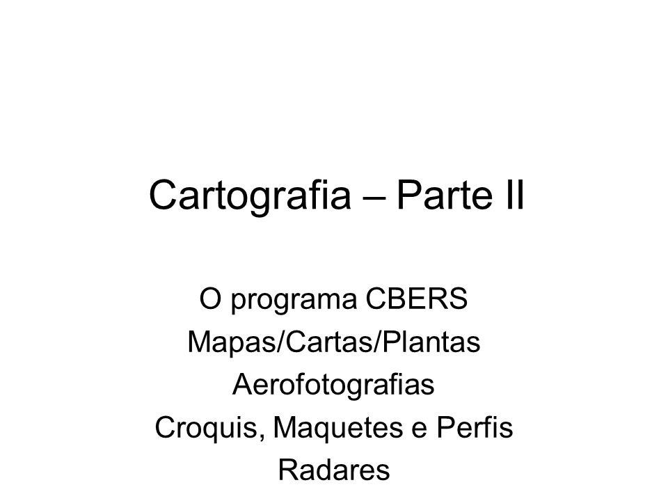 Cartografia – Parte II O programa CBERS Mapas/Cartas/Plantas