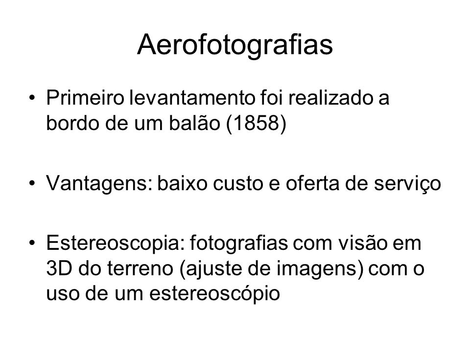 Aerofotografias Primeiro levantamento foi realizado a bordo de um balão (1858) Vantagens: baixo custo e oferta de serviço.