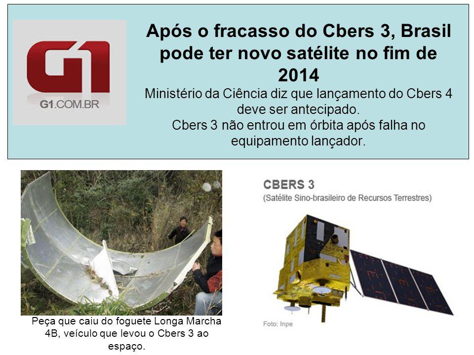Após o fracasso do Cbers 3, Brasil pode ter novo satélite no fim de 2014 Ministério da Ciência diz que lançamento do Cbers 4 deve ser antecipado. Cbers 3 não entrou em órbita após falha no equipamento lançador.