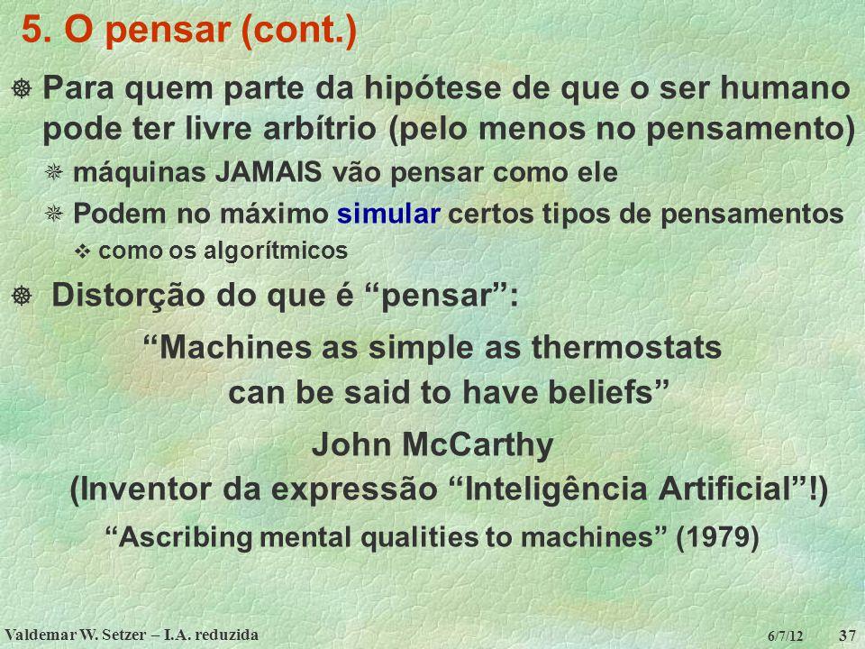 5. O pensar (cont.) Para quem parte da hipótese de que o ser humano pode ter livre arbítrio (pelo menos no pensamento)