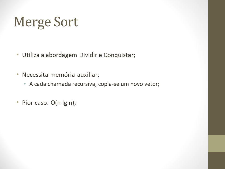 Merge Sort Utiliza a abordagem Dividir e Conquistar;